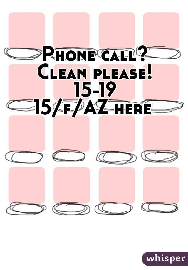 Phone call? Clean please! 15-19 15/f/AZ here