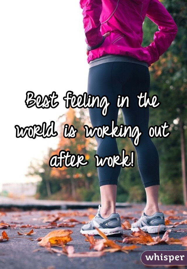 Best feeling in the world is working out after work!