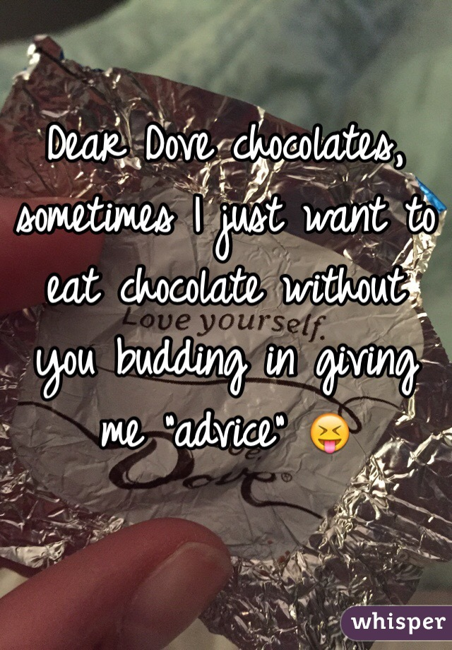 """Dear Dove chocolates, sometimes I just want to eat chocolate without you budding in giving me """"advice"""" 😝"""