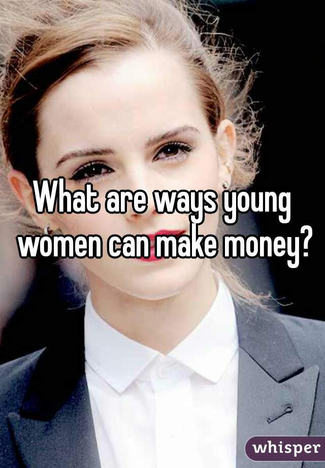 What are ways young women can make money?
