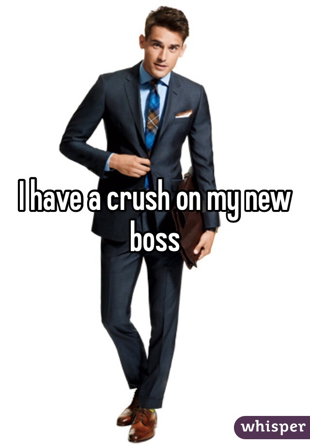 I have a crush on my new boss