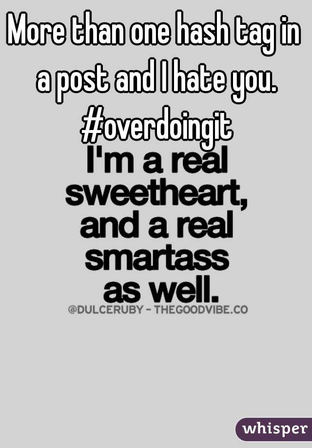 More than one hash tag in a post and I hate you. #overdoingit