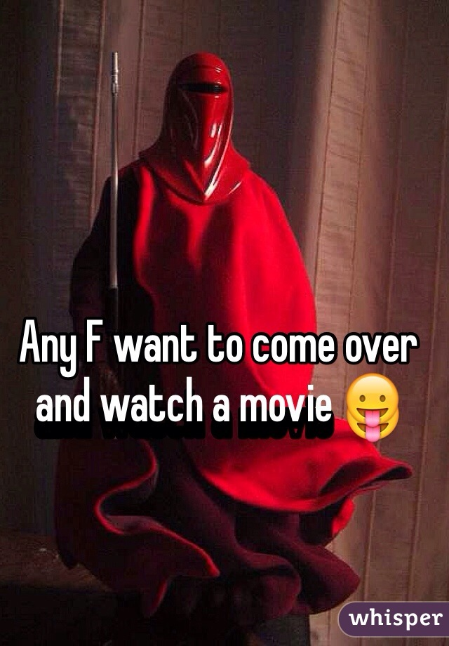 Any F want to come over and watch a movie 😛