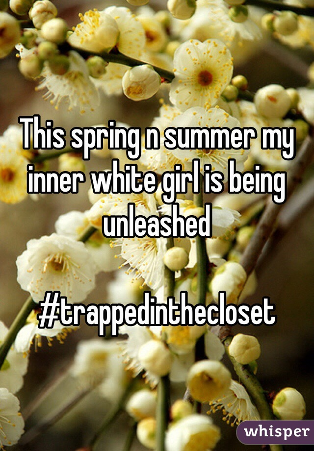 This spring n summer my inner white girl is being unleashed  #trappedinthecloset