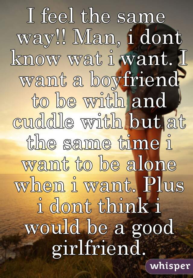 Want Be A To Girlfriend I Good