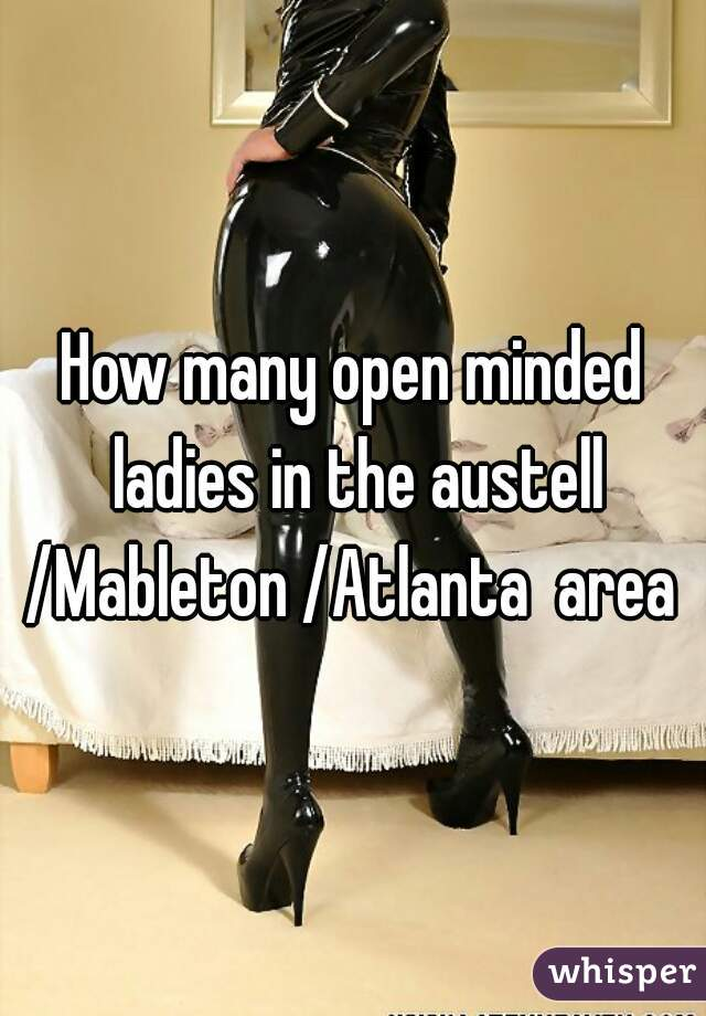 How many open minded ladies in the austell /Mableton /Atlanta  area