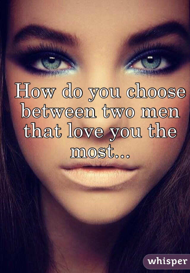 How To Decide Between Two Men