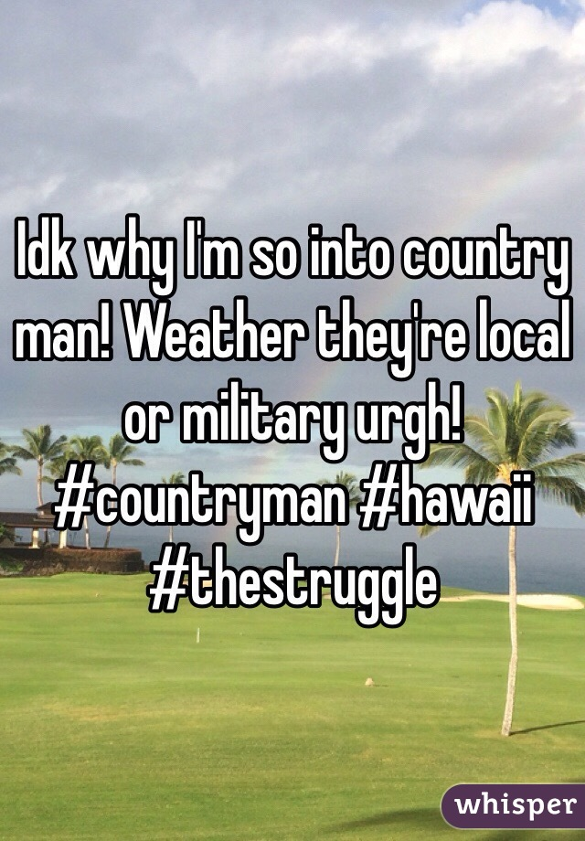 Idk why I'm so into country man! Weather they're local or military urgh! #countryman #hawaii #thestruggle