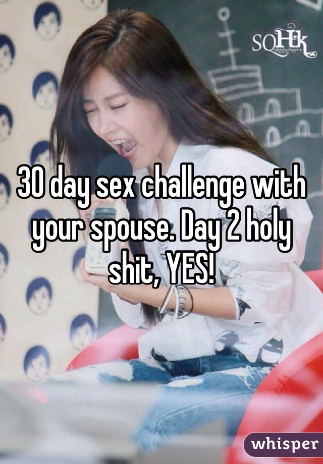 30 day sex challenge with your spouse. Day 2 holy shit, YES!