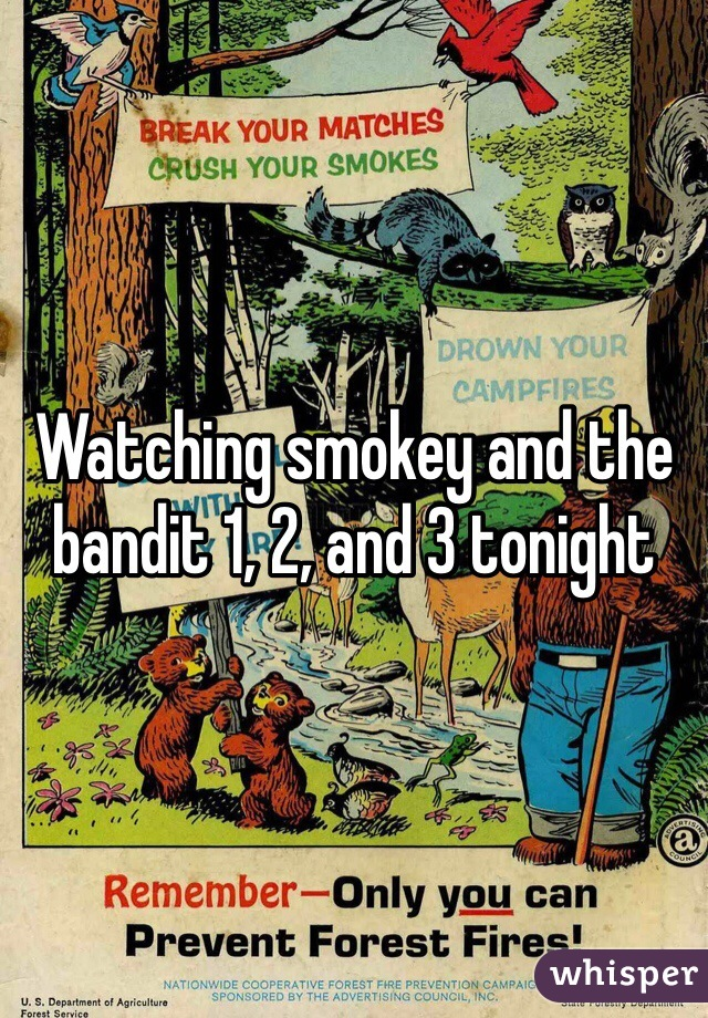 Watching smokey and the bandit 1, 2, and 3 tonight