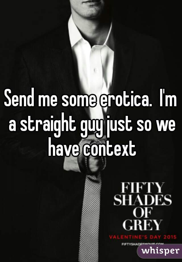 Send me some erotica.  I'm a straight guy just so we have context
