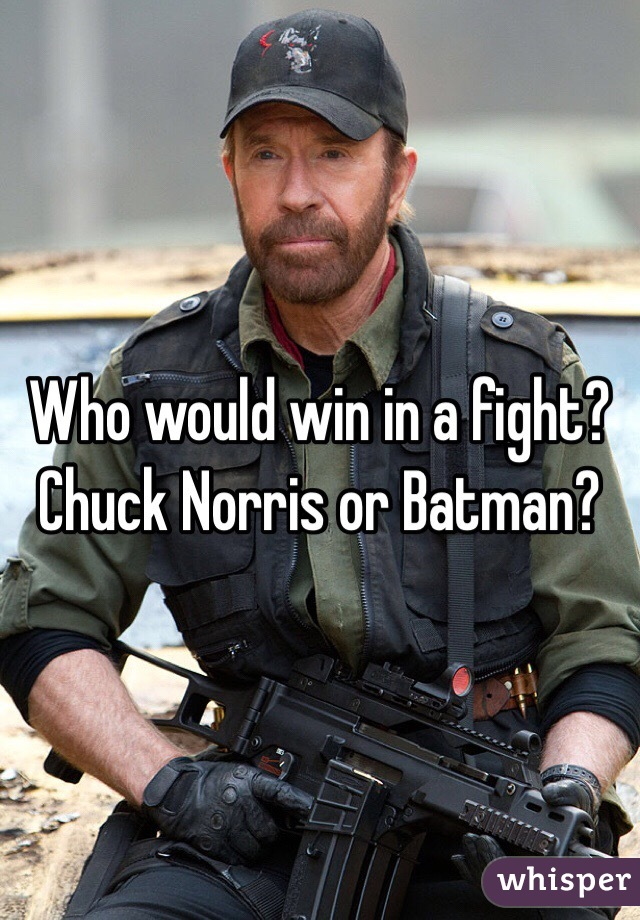 Who would win in a fight?  Chuck Norris or Batman?