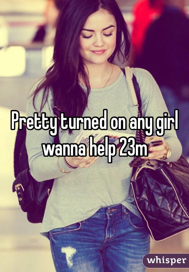 Pretty turned on any girl wanna help 23m