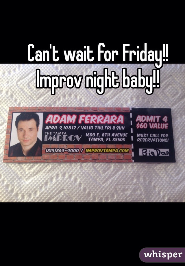 Can't wait for Friday!! Improv night baby!!