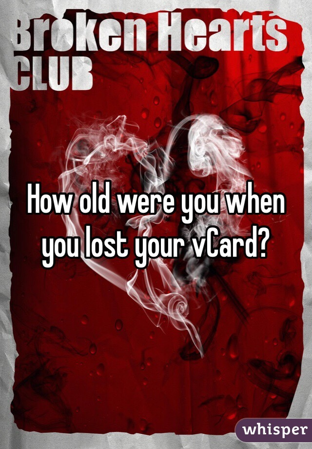 How old were you when you lost your vCard?