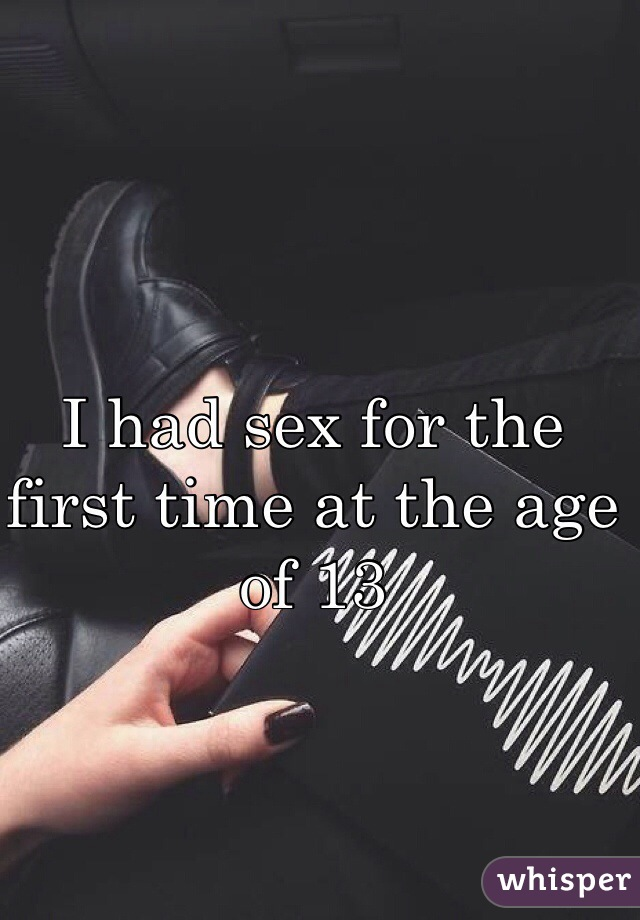 I had sex for the first time at the age of 13