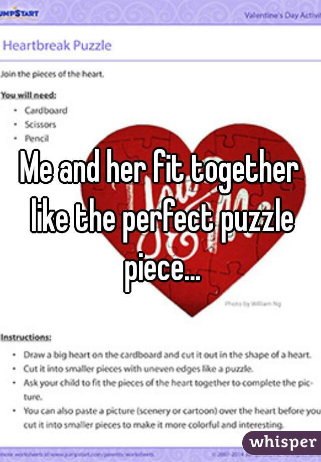 Me and her fit together like the perfect puzzle piece...