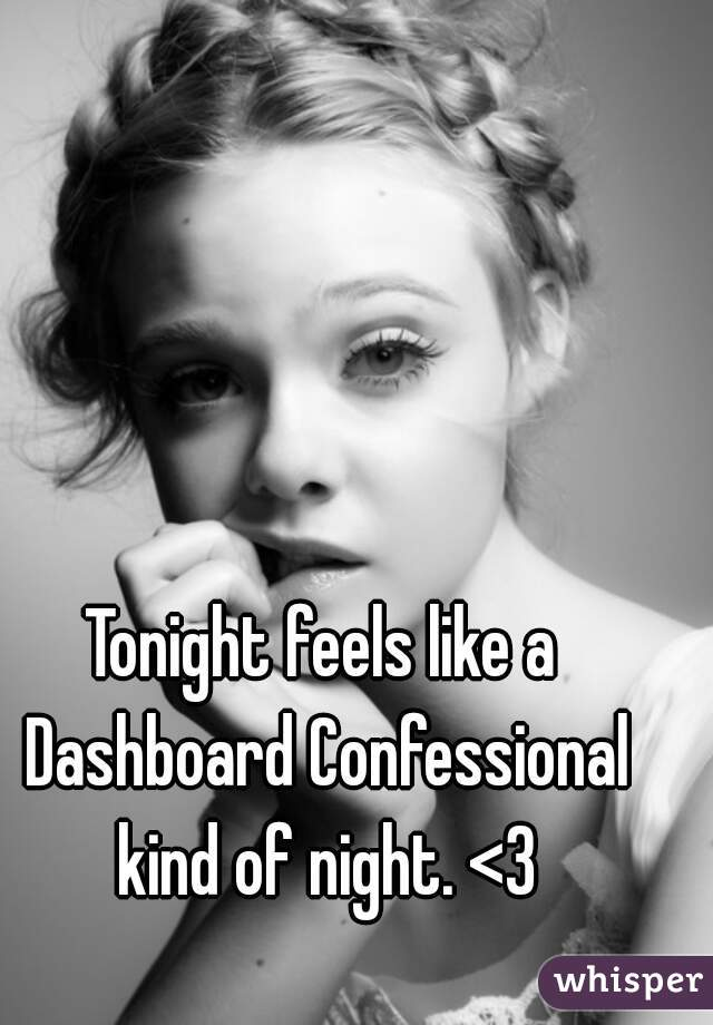 Tonight feels like a Dashboard Confessional kind of night. <3