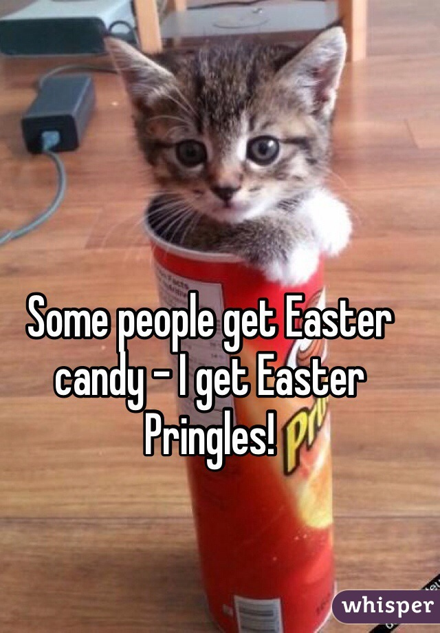 Some people get Easter candy - I get Easter Pringles!