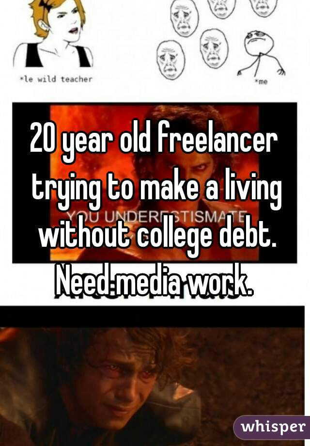 20 year old freelancer trying to make a living without college debt. Need media work.