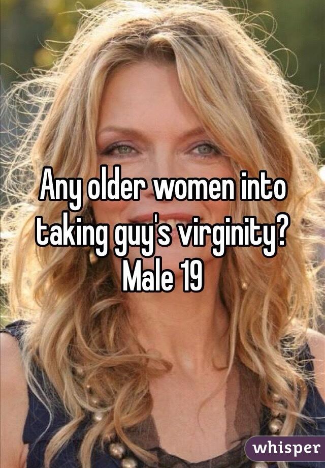 Any older women into taking guy's virginity?  Male 19