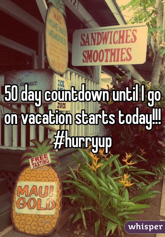 50 day countdown until I go on vacation starts today!!! #hurryup