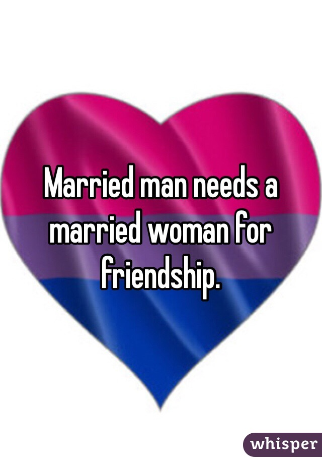 Married man needs a  married woman for friendship.