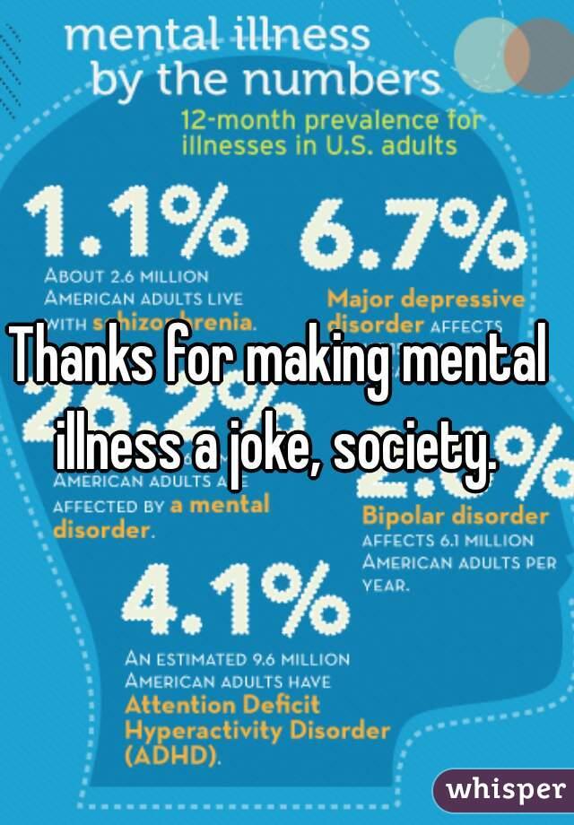 Thanks for making mental illness a joke, society.