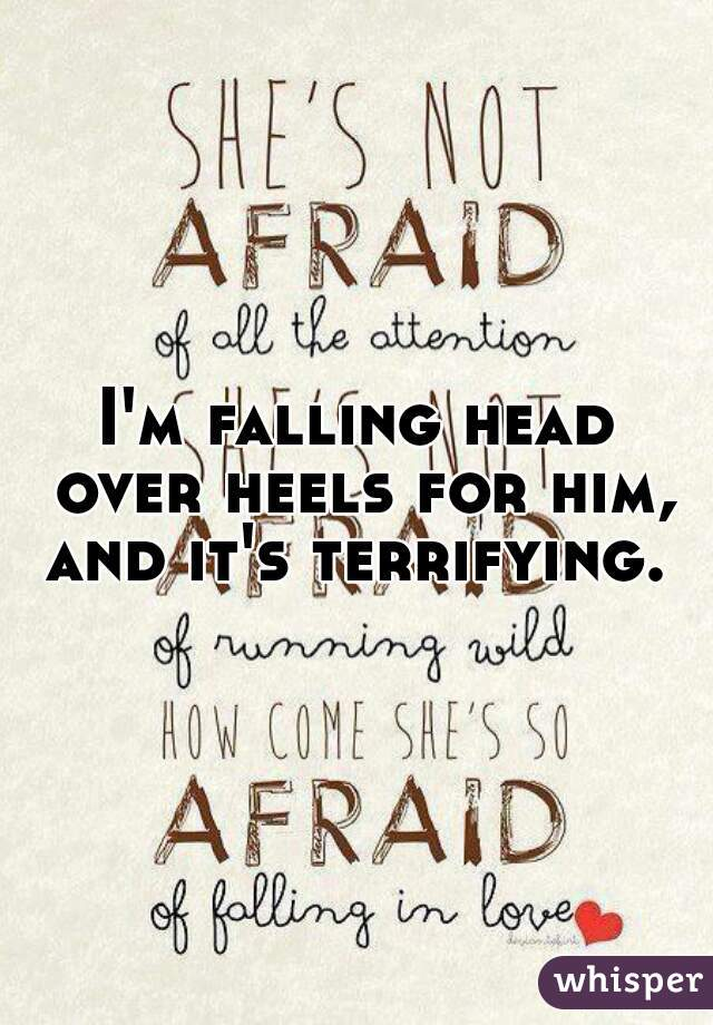 I'm falling head over heels for him, and it's terrifying.