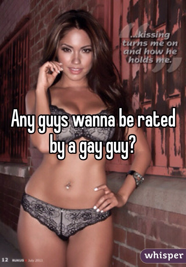 Any guys wanna be rated by a gay guy?