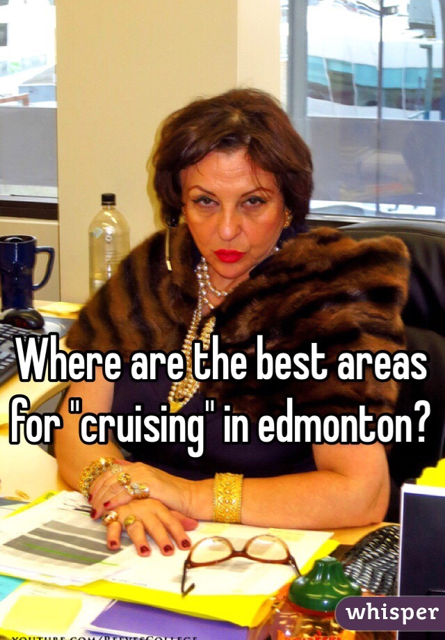 """Where are the best areas for """"cruising"""" in edmonton?"""