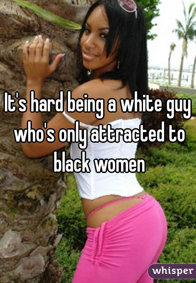 Attracted to black women