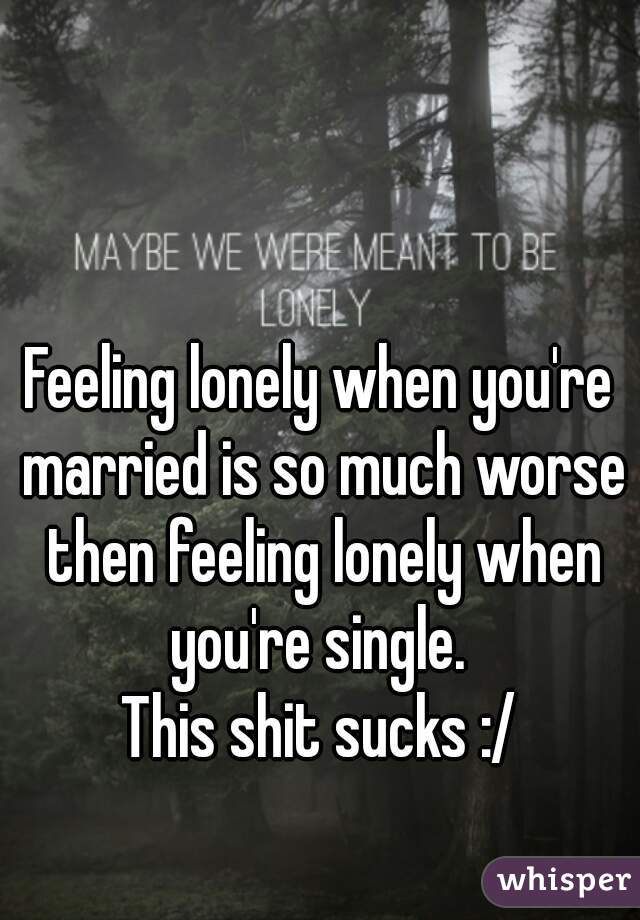 Married and so lonely