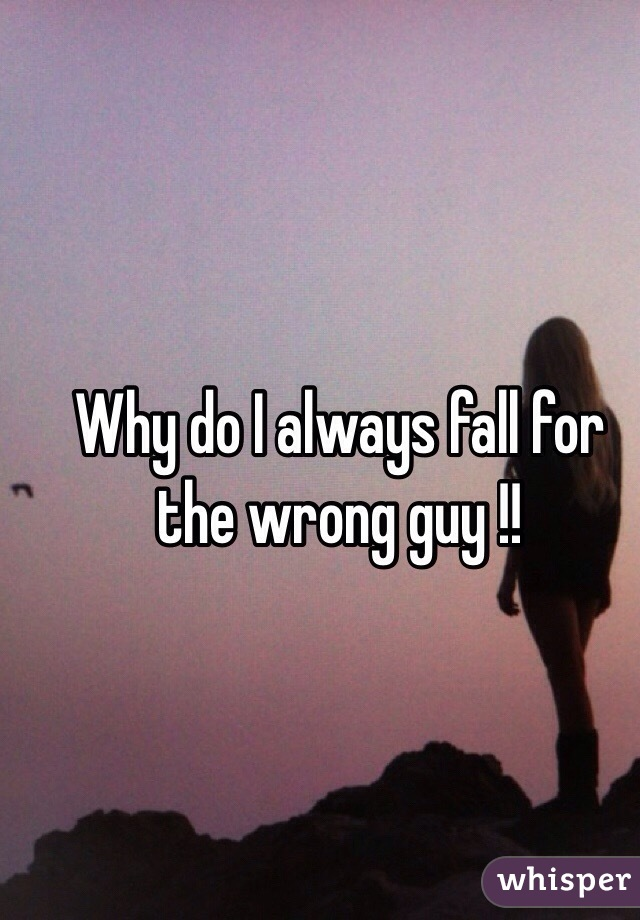 Why Do I Fall For The Wrong Guy