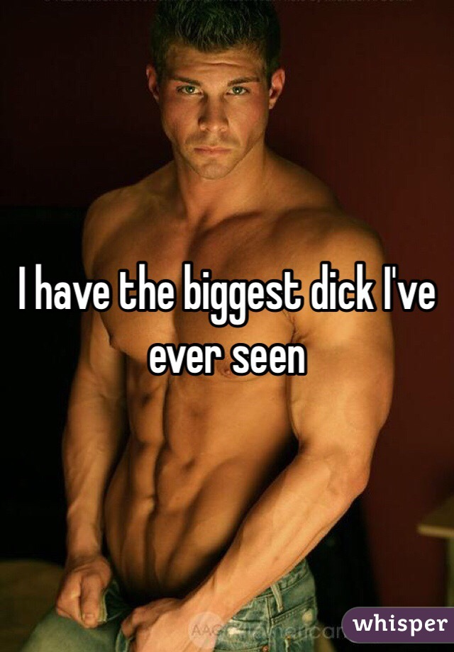 The biggest dick ever seen