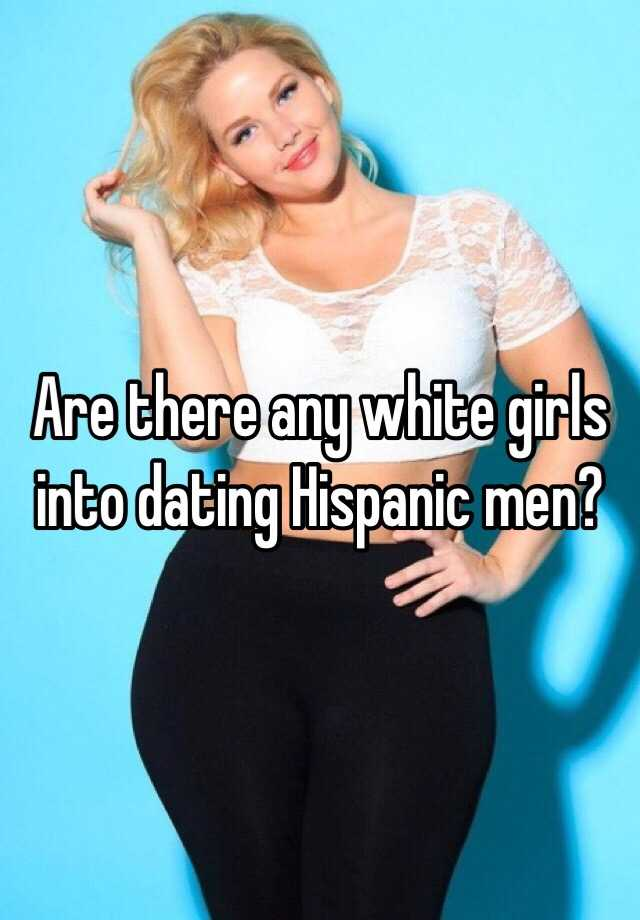 Dating a hispanic man