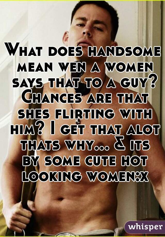 What Does Flirting Mean To Guys