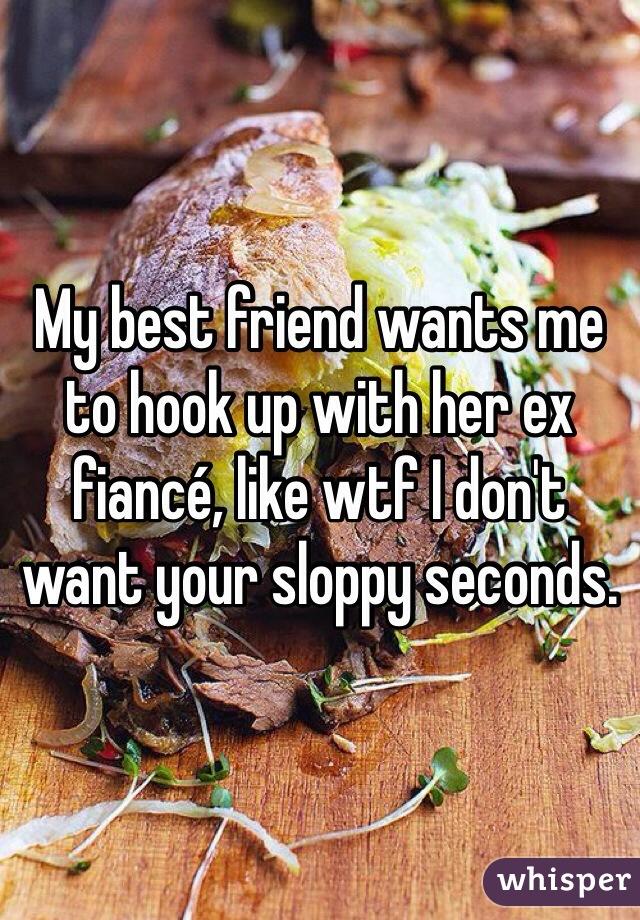 Exs Best Friend Wants To Hook Up
