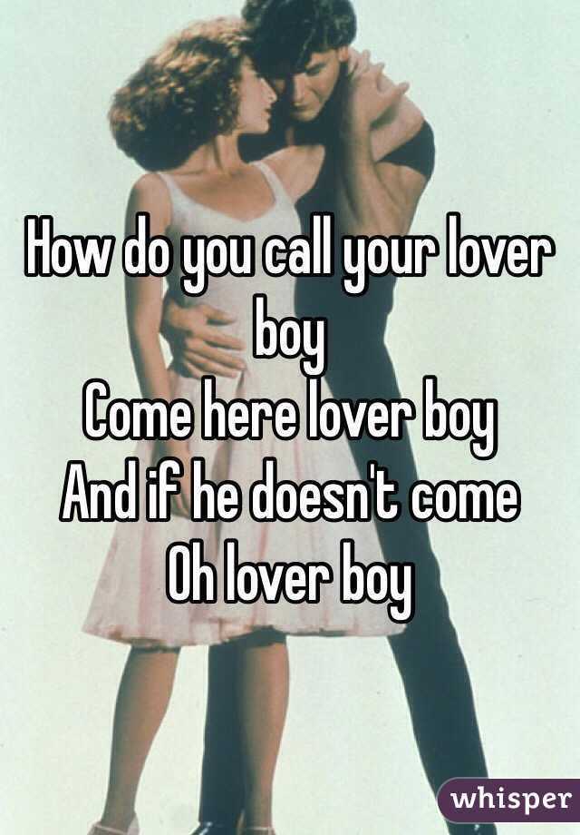 Come here loverboy