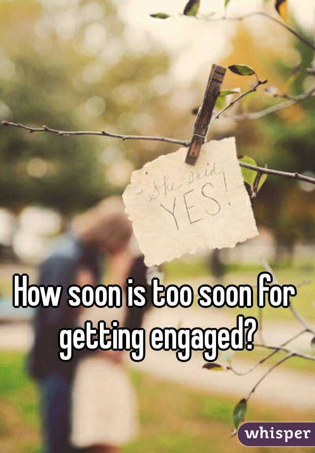 how soon is too soon to get engaged