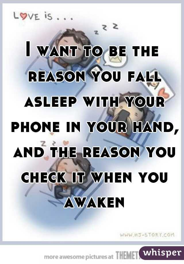 i want to be the reason you fall asleep with your phone in