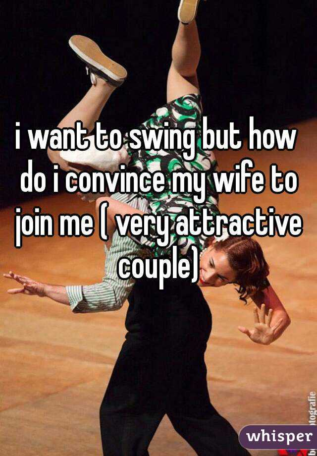 How Can I Get My Wife To Swing