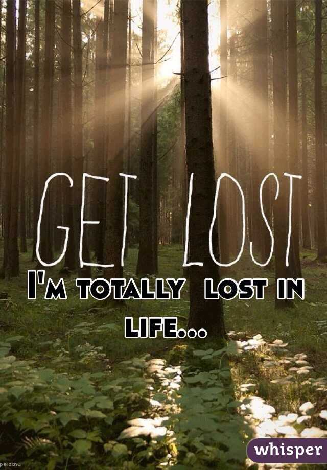 totally lost in life