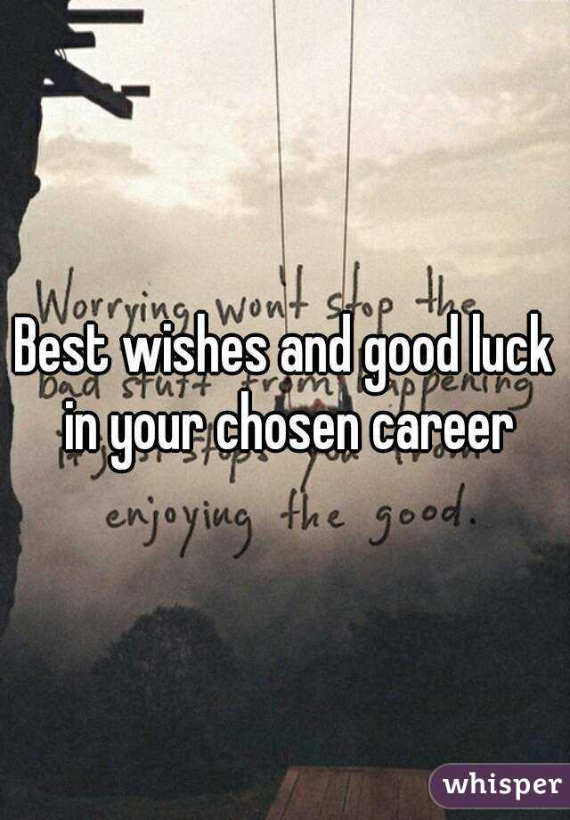 Best Wishes And Good Luck In Your Chosen Career