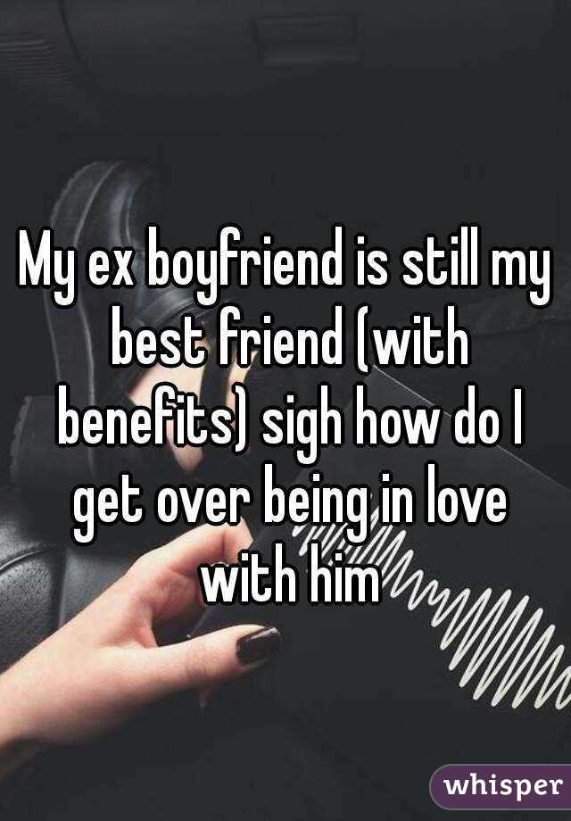 Friends with benefits with your ex boyfriend