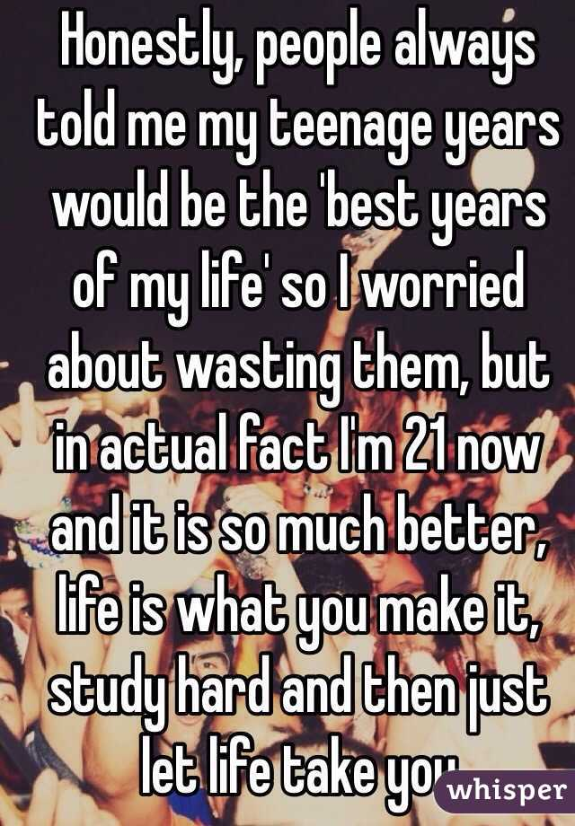 teenage years are the best years