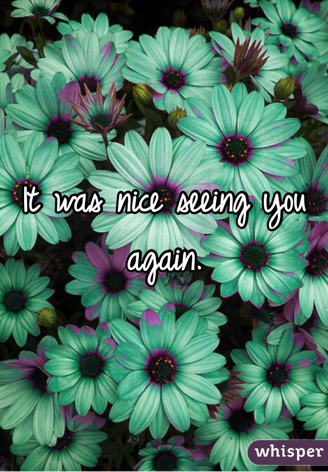A it when was seeing you says nice guy guys says: