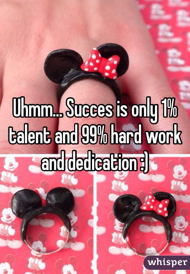 Succes Is Only 1 Talent And 99 Hard Work Dedication