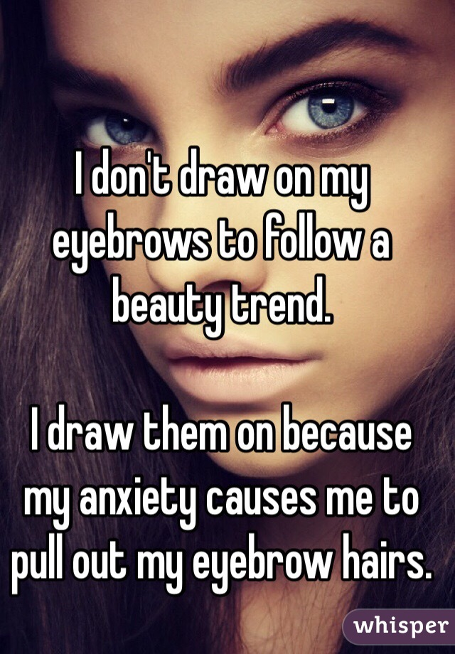 I Dont Draw On My Eyebrows To Follow A Beauty Trend I Draw Them On