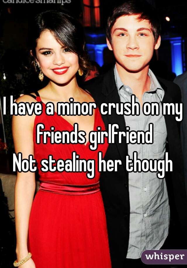 my friend is stealing my crush